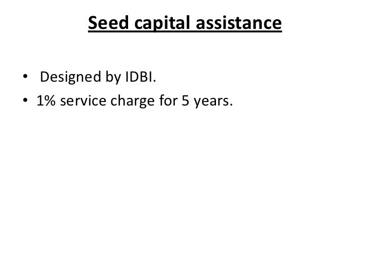 Seed capital assistance• Designed by IDBI.• 1% service charge for 5 years.