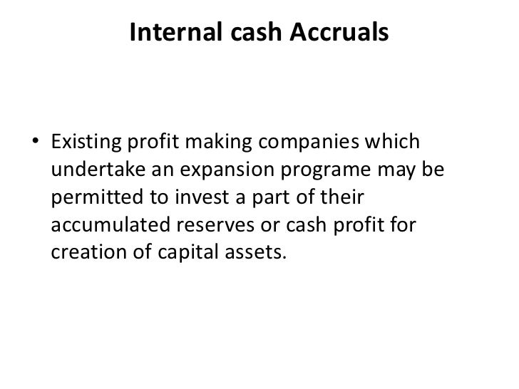 Internal cash Accruals• Existing profit making companies which  undertake an expansion programe may be  permitted to inves...