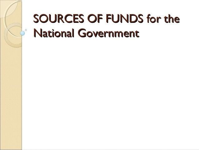 SOURCES OF FUNDS for theSOURCES OF FUNDS for the National GovernmentNational Government