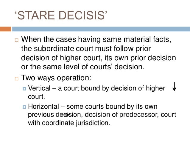 stare decisis Stare decisis lat to stand by that which is decided the principal that the precedent decisions are to be followed by the courts to abide or adhere to decided cases it is a general maxim that when a point has been settled by decision, it forms a precedent which is not afterwards to be departed from the doctrine of.