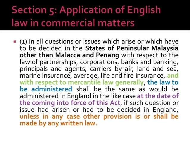 written law in malaysia English common law and the rules of equity from part of the law of malaysia i was reading about some of the extent of the application of the english common law as applied in malaysia.