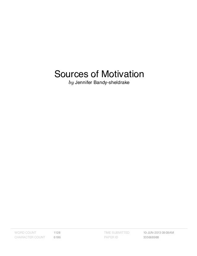 Sources of Motivation by Jennifer Bandy-sheldrake WORD COUNT 1128 CHARACTER COUNT 6186 TIME SUBMITTED 10-JUN-2013 09:09AM ...