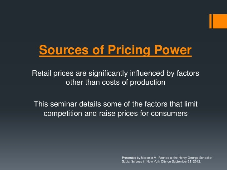 Sources of Pricing PowerRetail prices are significantly influenced by factors           other than costs of productionThis...