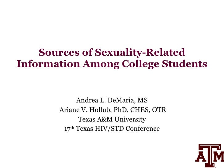 Sources of Sexuality-Related Information Among College Students Andrea L. DeMaria, MS Ariane V. Hollub, PhD, CHES, OTR Tex...