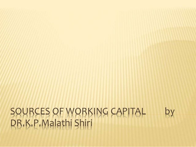 SOURCES OF WORKING CAPITAL by DR.K.P.Malathi Shiri