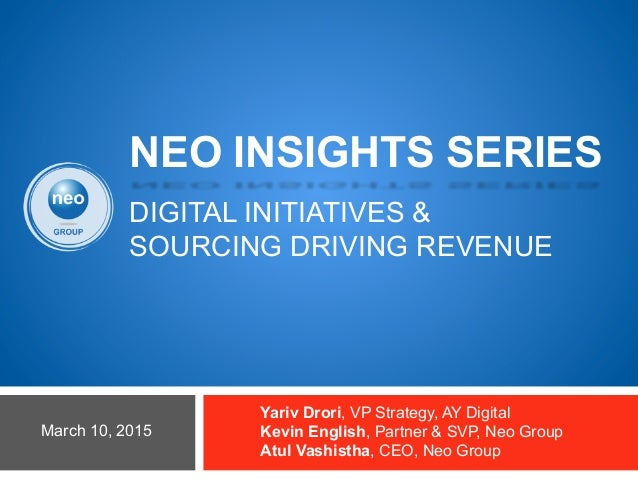 DIGITAL INITIATIVES & SOURCING DRIVING REVENUE Yariv Drori, VP Strategy, AY Digital Kevin English, Partner & SVP, Neo Grou...