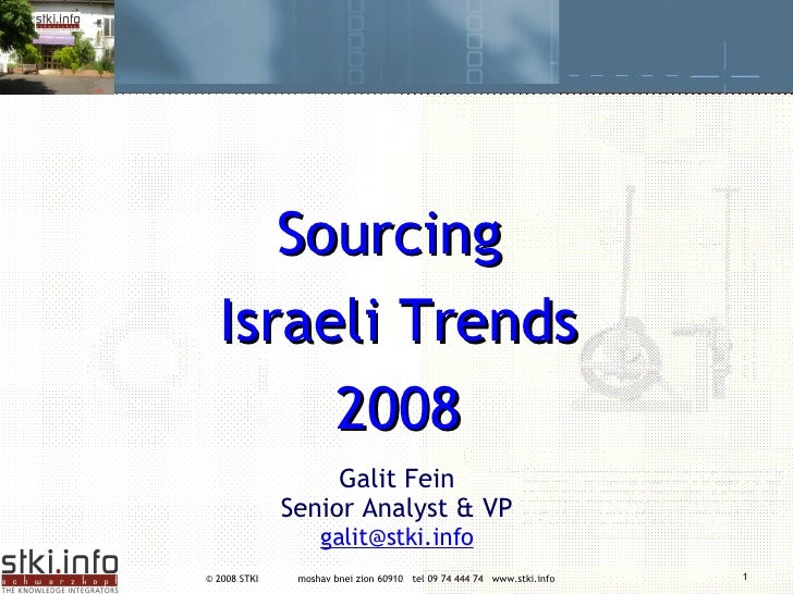 Galit Fein Senior Analyst & VP [email_address] Sourcing  Israeli Trends 2008