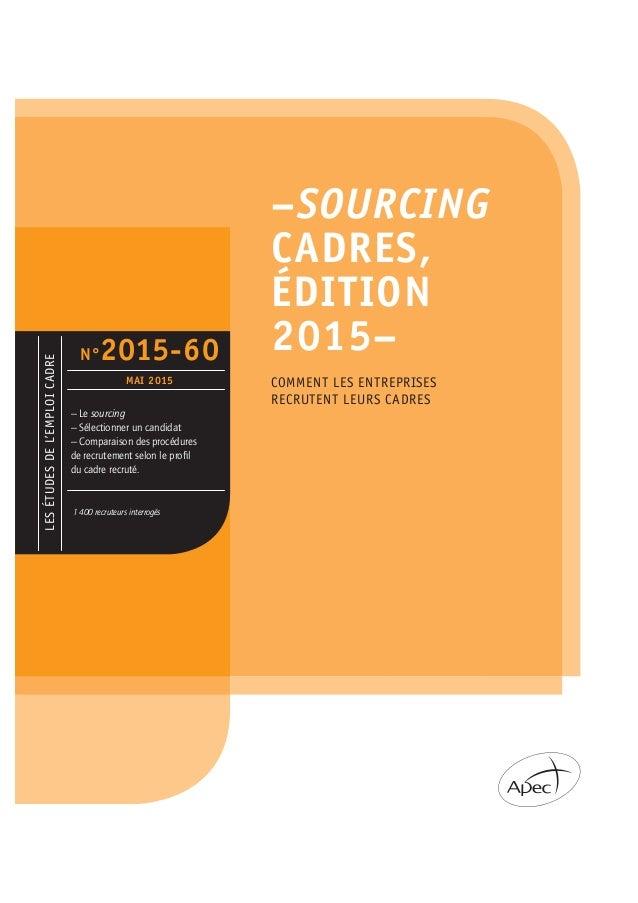 –SOURCING CADRES, ÉDITION 2015– LESÉTUDESDEL'EMPLOICADRE 1 400 recruteurs interrogés N°2015-60 MAI 2015 – Le sourcing – Sé...