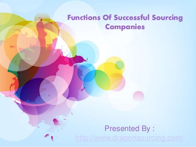 Functions Of Successful Sourcing Companies Functions Of Successful Sourcing Companies Presented By : http://www.dragonsour...