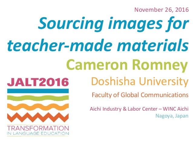 Sourcingimagesfor teacher-madematerials CameronRomney November26,2016 DoshishaUniversity FacultyofGlobalCommu...