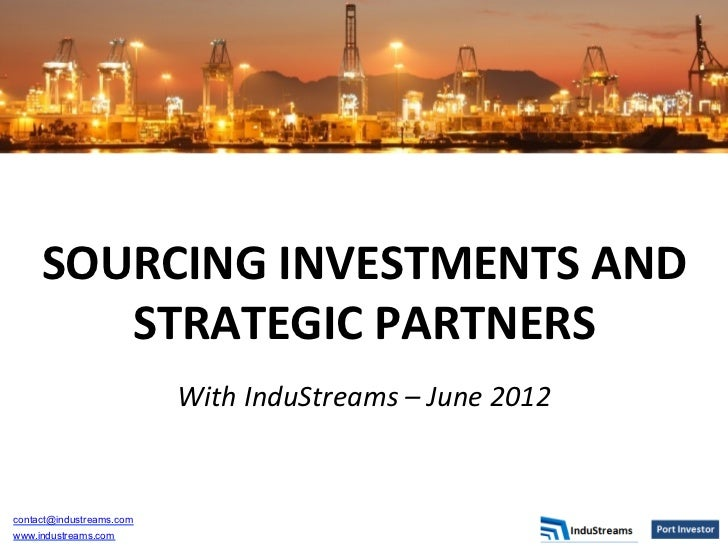 SOURCING	  INVESTMENTS	  AND	          STRATEGIC	  PARTNERS	                                                 	            ...