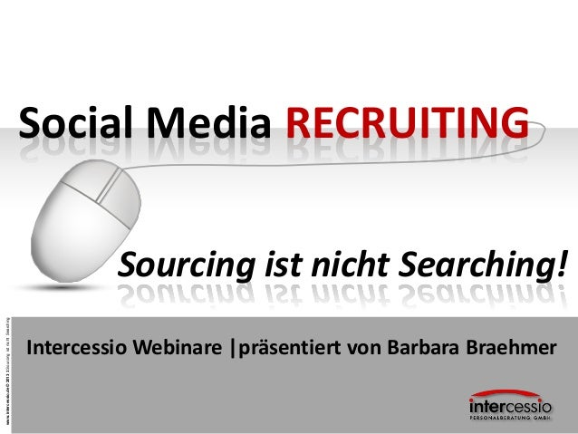 www.intercessio.de©20131SourcingistnichtSearchingSocial Media RECRUITINGSourcing ist nicht Searching!Intercessio Webinare ...