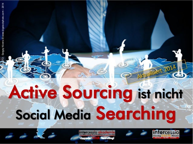 Upgrade YOUR Recruiting! Active Sourcing ist nicht Social Media Searching FOTO:SergeyNivens©www.bigstockphoto.com–2014