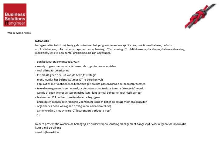 Wie is Wim Snoek? <ul><li>Introductie </li></ul><ul><li>In organisaties heb ik mij bezig gehouden met het programmeren van...