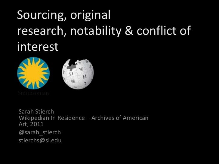 Sourcing, original research, notability & conflict of interest<br />Sarah StierchWikipedian In Residence – Archives of Ame...