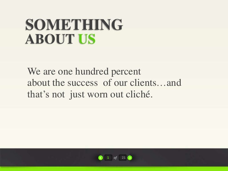 SOMETHINGABOUT USWe are one hundred percentabout the success of our clients…andthat's not just worn out cliché.           ...