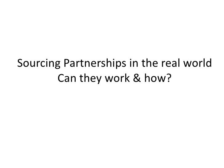 Sourcing Partnerships in the real worldCan they work & how?<br />