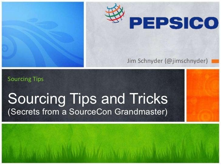 <ul><li>Jim Schnyder (@jimschnyder) </li></ul>Sourcing Tips Sourcing Tips and Tricks (Secrets from a SourceCon Grandmaster)
