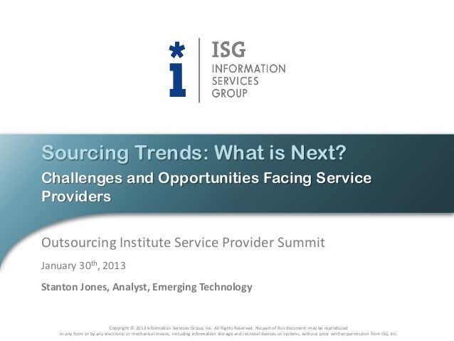 Sourcing Trends: What is Next?Challenges and Opportunities Facing ServiceProvidersOutsourcing Institute Service Provider S...