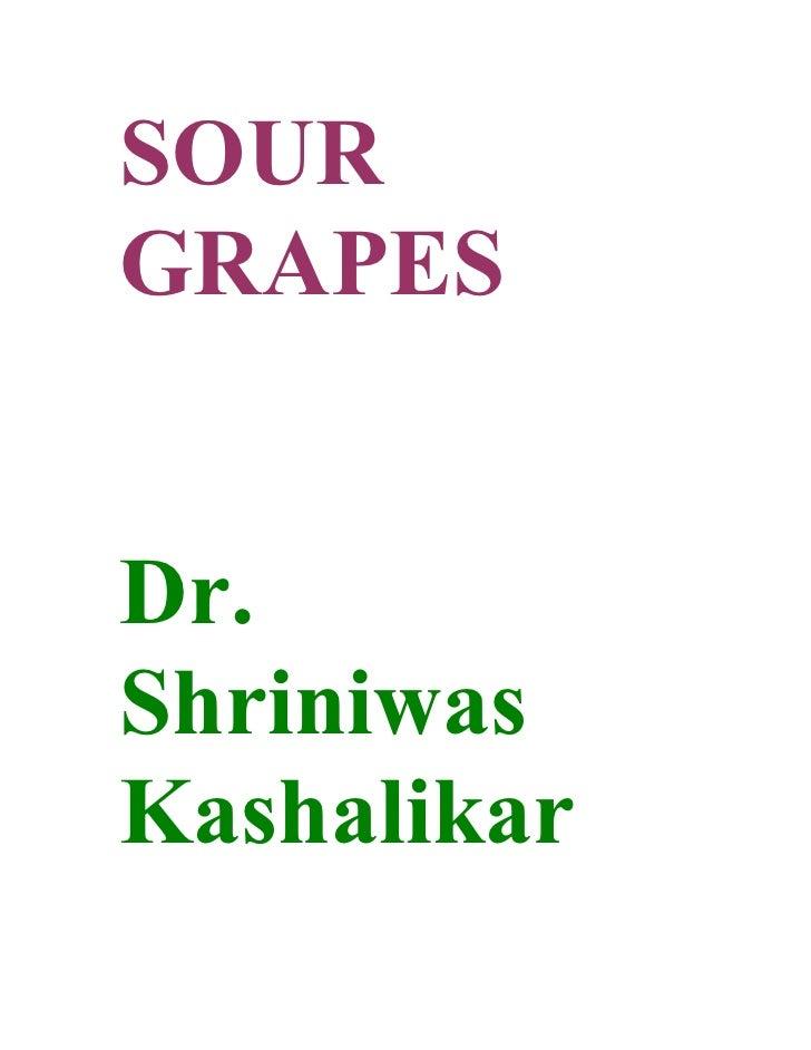 SOUR GRAPES   Dr. Shriniwas Kashalikar