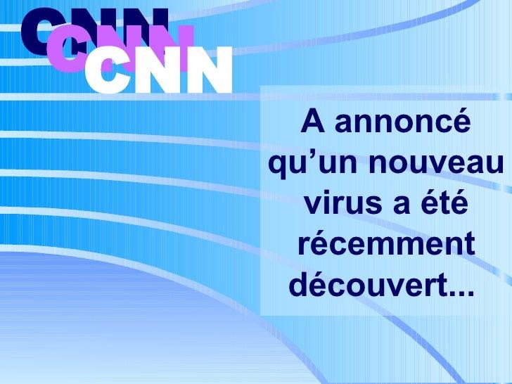 A annoncé qu'un nouveau virus a été récemment découvert...   CNN   CNN   CNN