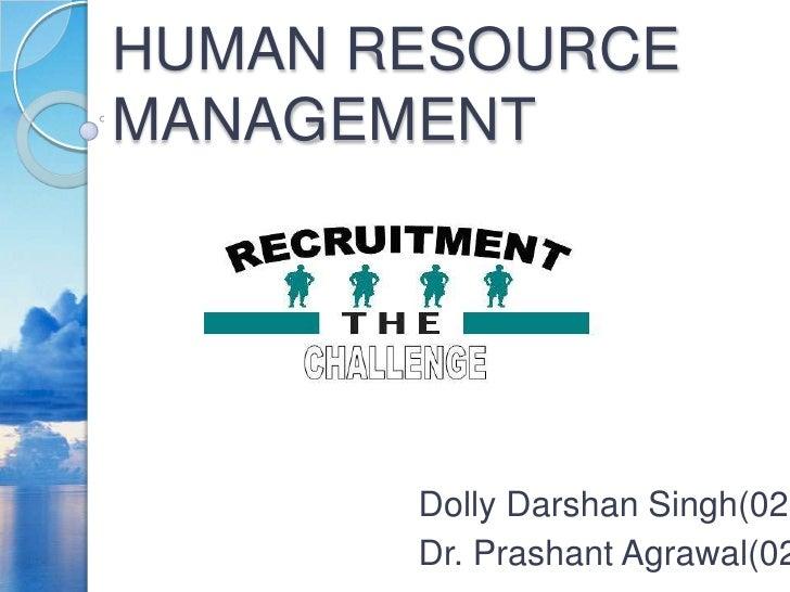 HUMAN RESOURCE MANAGEMENT<br />Dolly Darshan Singh(029)<br />Dr. Prashant Agrawal(024)<br />
