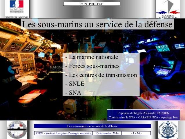 SFEN - Société française d'énergie nucléaire 13 novembre 2014 - 1 / 54 - NON PROTEGE Les sous-marins au service de la défe...