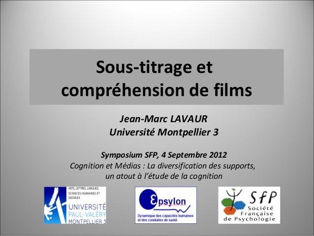 Sous-titrage etcompréhension de films              Jean-Marc LAVAUR            Université Montpellier 3         Symposium ...