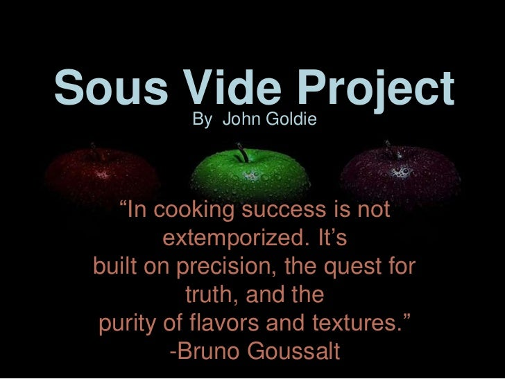 "Sous Vide Project           By John Goldie   ""In cooking success is not        extemporized. It's built on precision, the ..."