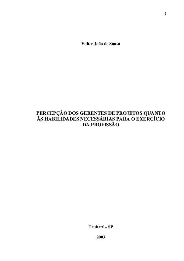 1  Valter João de Sousa  PERCEPÇÃO DOS GERENTES DE PROJETOS QUANTO ÀS HABILIDADES NECESSÁRIAS PARA O EXERCÍCIO DA PROFISSÃ...
