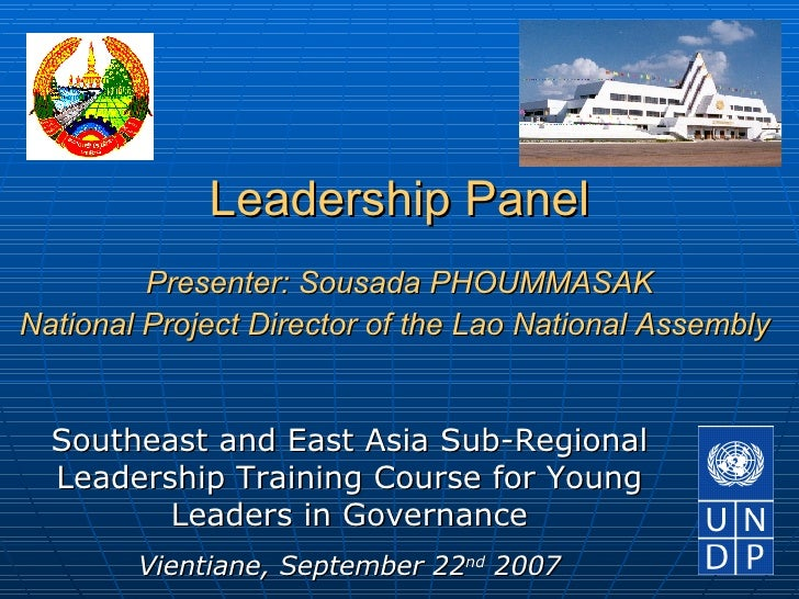Leadership Panel Presenter: Sousada PHOUMMASAK National Project Director of the Lao National Assembly   Southeast and East...