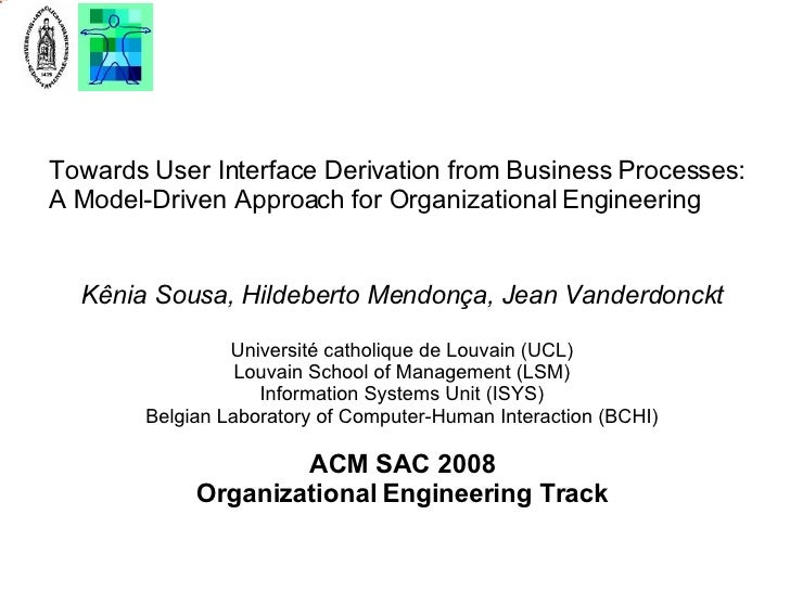 Towards User Interface Derivation from Business Processes: A Model-Driven Approach for Organizational Engineering Kênia So...