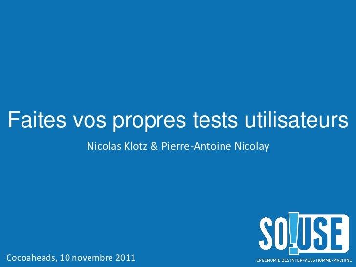 Faites vos propres tests utilisateurs                 Nicolas Klotz & Pierre-Antoine NicolayCocoaheads, 10 novembre 2011
