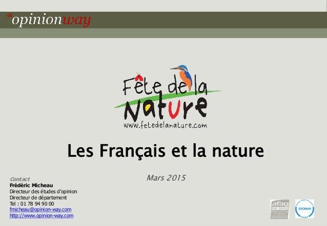 1pour Les Français et la nature – Mars 2015 Les Français et la nature Mars 2015Contact Frédéric Micheau Directeur des étud...