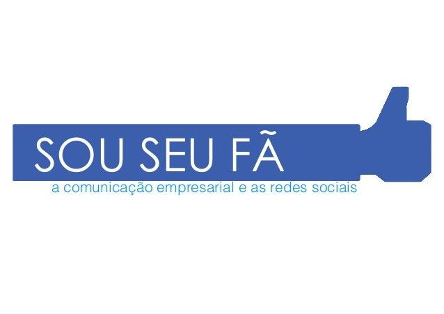 SOU SEU FÃ  a comunicação empresarial e as redes sociais