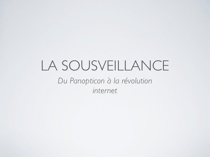 LA SOUSVEILLANCE   Du Panopticon à la révolution            internet