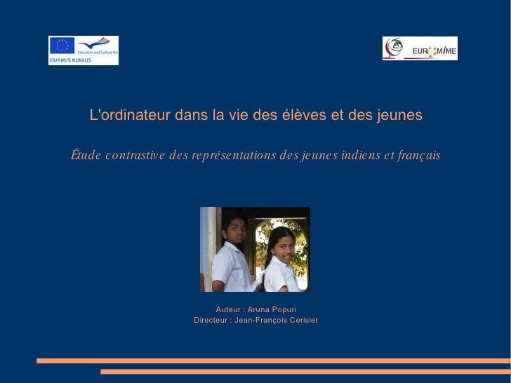Auteur : Aruna Popuri Directeur : Jean-François Cerisier Étude contrastive des représentations des jeunes indiens et franç...