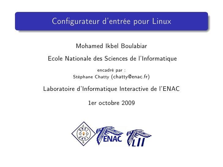 Configurateur d'entrée pour Linux             Mohamed Ikbel Boulabiar  Ecole Nationale des Sciences de l'Informatique      ...