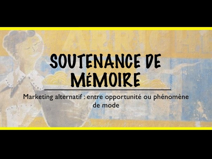 SOUTENANCE DE           MÉMOIRE Marketing alternatif : entre opportunité ou phénomène                          de mode