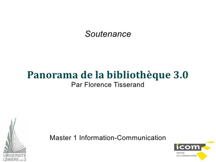 SoutenancePanorama de la bibliothèque 3.0          Par Florence Tisserand    Master 1 Information-Communication