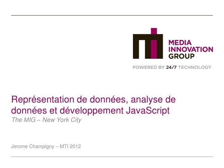 Représentation de données, analyse dedonnées et développement JavaScriptThe MIG – New York CityJerome Champigny – MTI 2012
