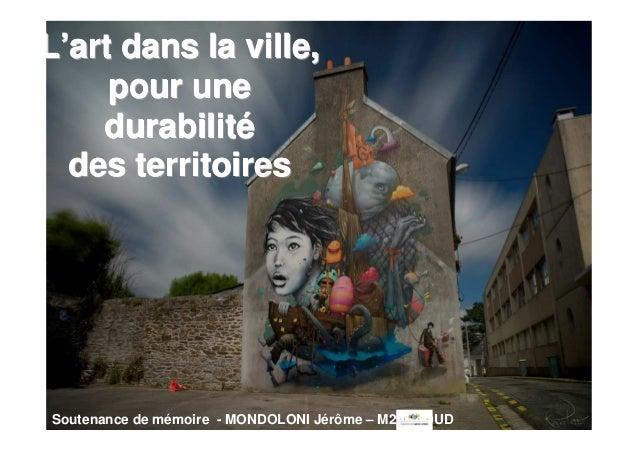 L'art dans la ville,     pour une    durabilité  des territoiresSoutenance de mémoire - MONDOLONI Jérôme – M2 GU DUD