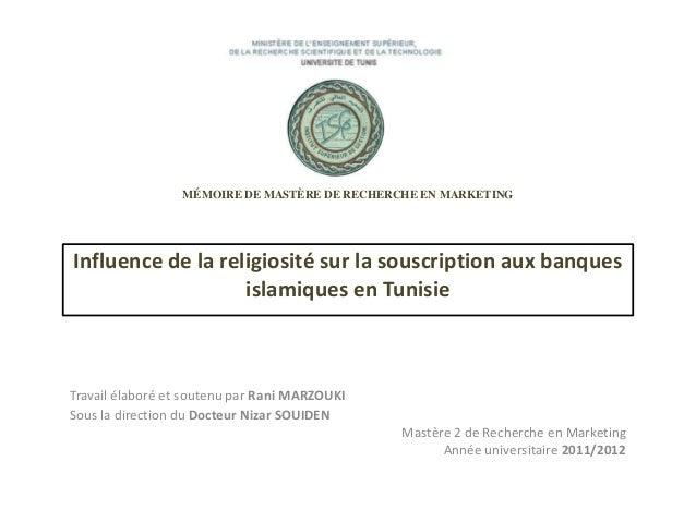 MÉMOIRE DE MASTÈRE DE RECHERCHE EN MARKETING  Influence de la religiosité sur la souscription aux banques islamiques en Tu...