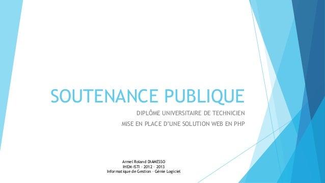 SOUTENANCE PUBLIQUE DIPLÔME UNIVERSITAIRE DE TECHNICIEN MISE EN PLACE D'UNE SOLUTION WEB EN PHP Armel Roland DIAMESSO IHEM...