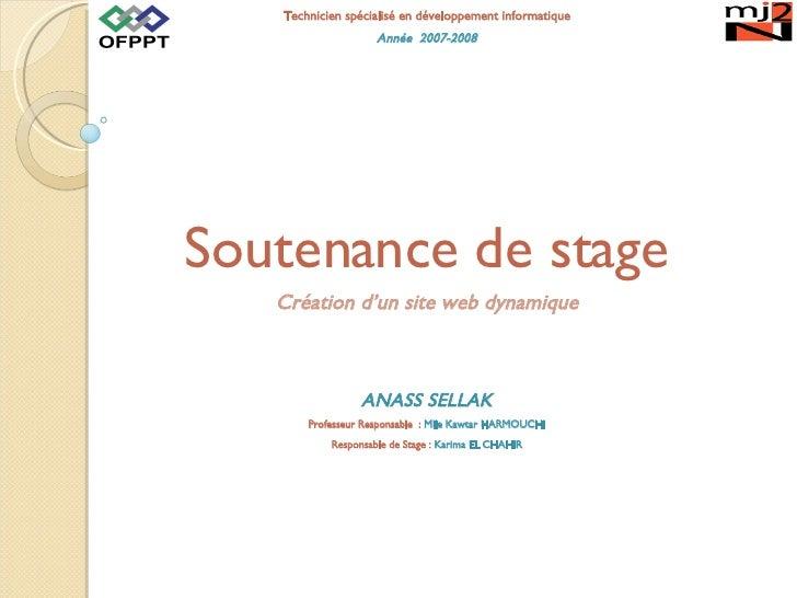 Technicien spécialisé en développement informatique Année  2007-2008 Soutenance  de stage Création d'un site web dynamique...