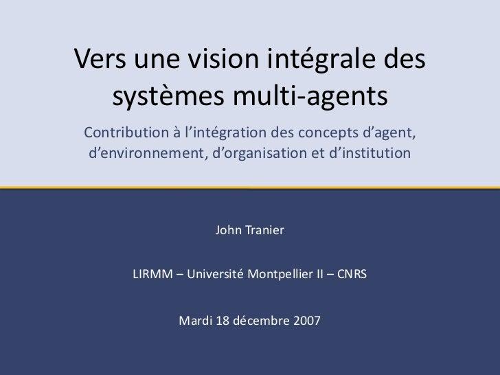 Vers une vision intégrale des   systèmes multi-agentsContribution à l'intégration des concepts d'agent, d'environnement, d...