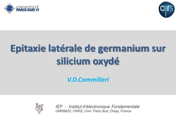 Epitaxie latérale de germanium sur            silicium oxydé                 V.D.Cammilleri            IEF - Institut d'él...