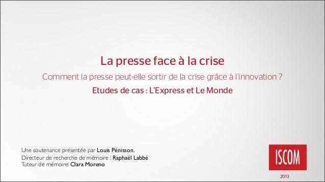 La presse face à la criseUne soutenance présentée par Louis Pénisson.Directeur de recherche de mémoire : Raphaël LabbéTute...