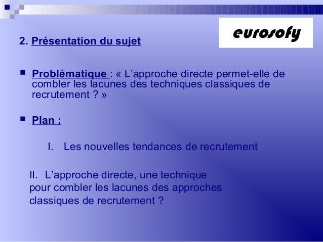 2. Présentation du sujet Problématique : « L'approche directe permet-elle decombler les lacunes des techniques classiques...