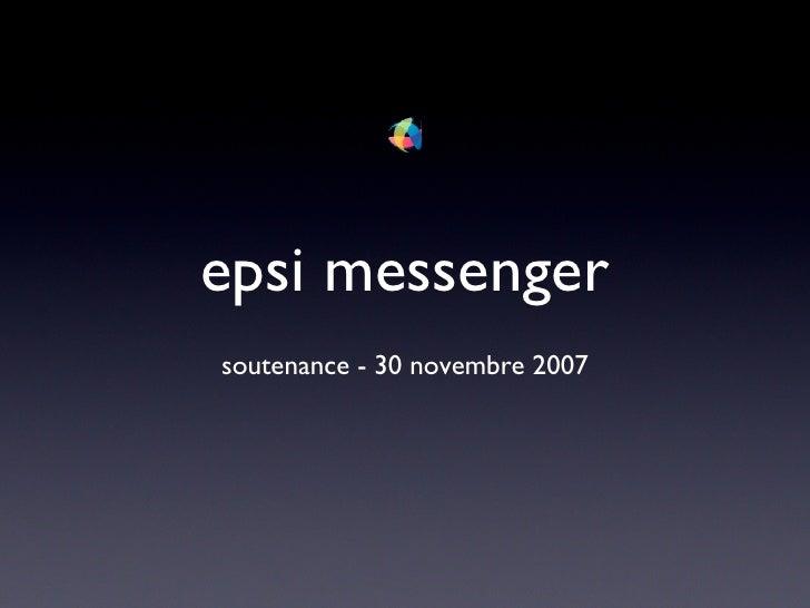 epsi messenger <ul><li>soutenance - 30 novembre 2007 </li></ul>